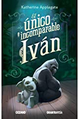 El único e incomparable Iván (Ficción juvenil) (Spanish Edition) Kindle Edition