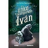 El único e incomparable Iván (Ficción juvenil) (Spanish Edition)