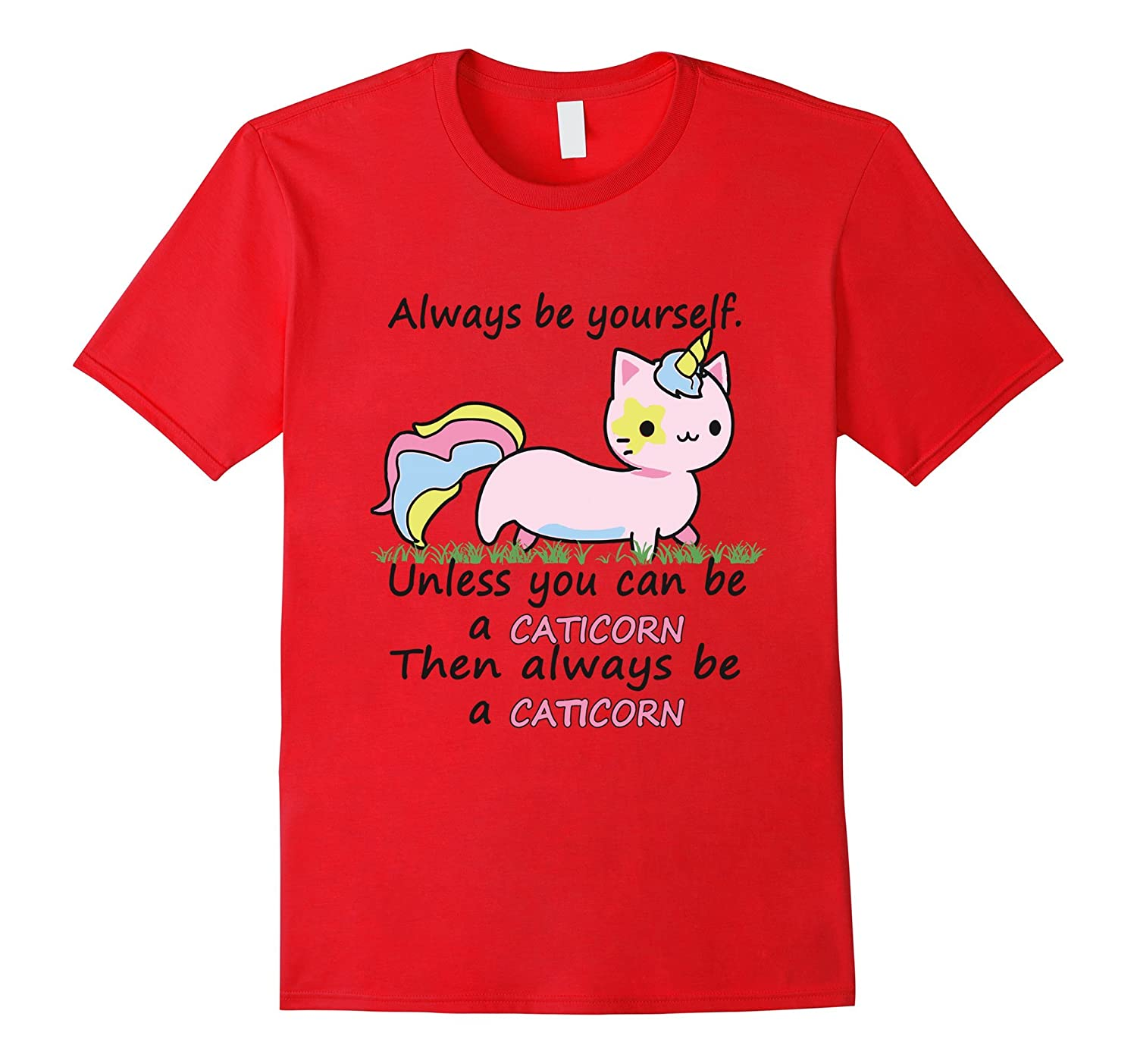 Always Be Yourself Unless You Can Be A Caticorn T-Shirt-RT