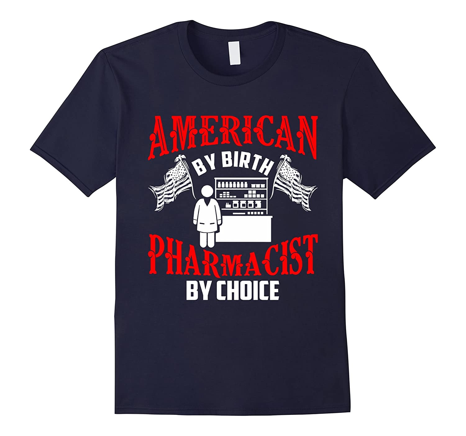 American by Birth Pharmacist By choice T Shirt Gift-TD