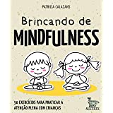 Brincando de mindfulness: 50 exercícios para praticar a atenção plena com crianças