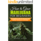 How to Grow Marijuana for Beginners: A Complete Guide for Personal, Healthy, and Medical Marijuana Cultivation