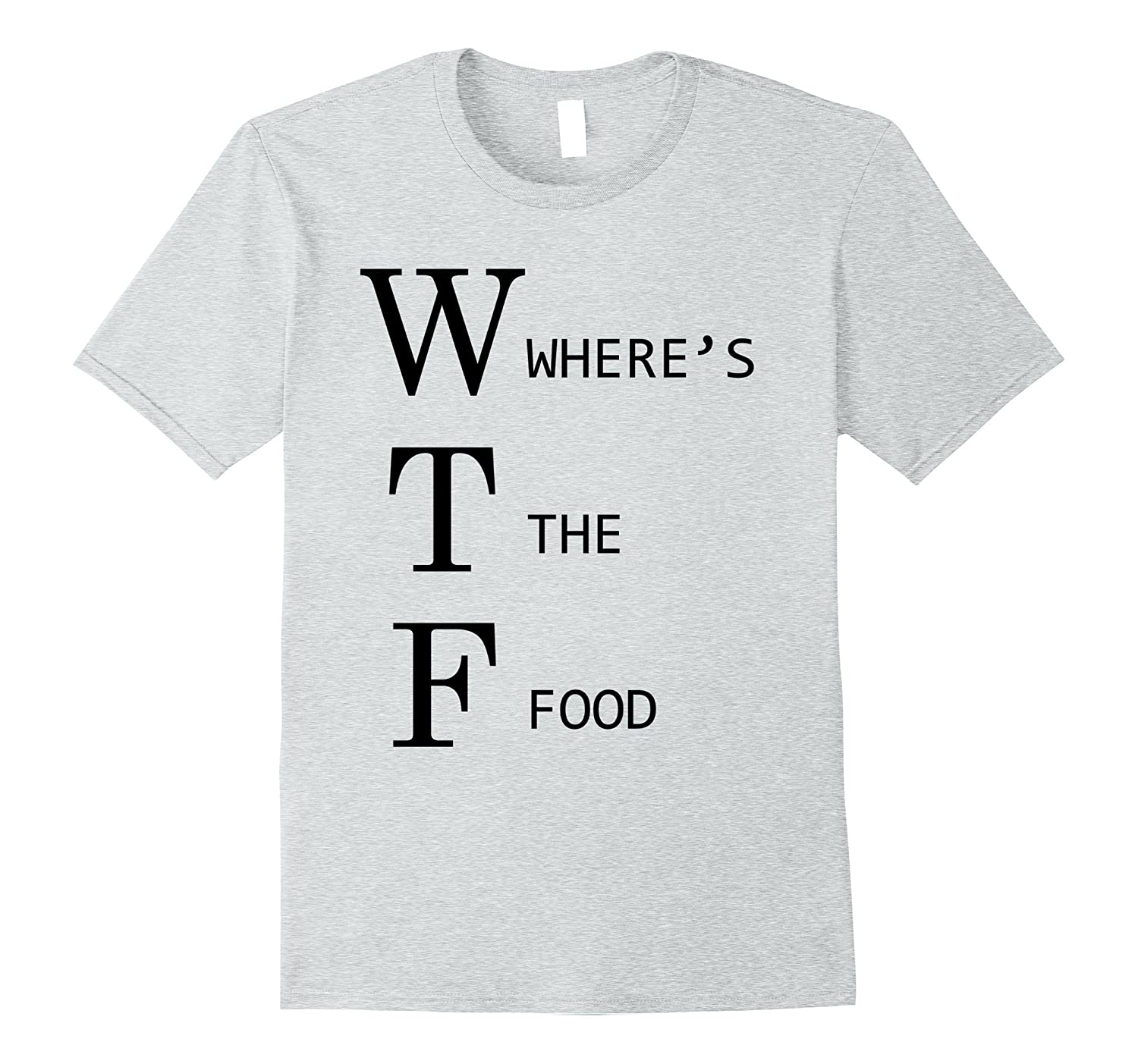 WTF Where's the Food T-Shirt Funny Tee-RT