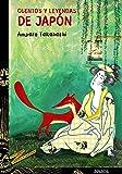 Cuentos y leyendas de Japón (Literatura Juvenil (A Partir De 12 Años) - Cuentos Y Leyendas)