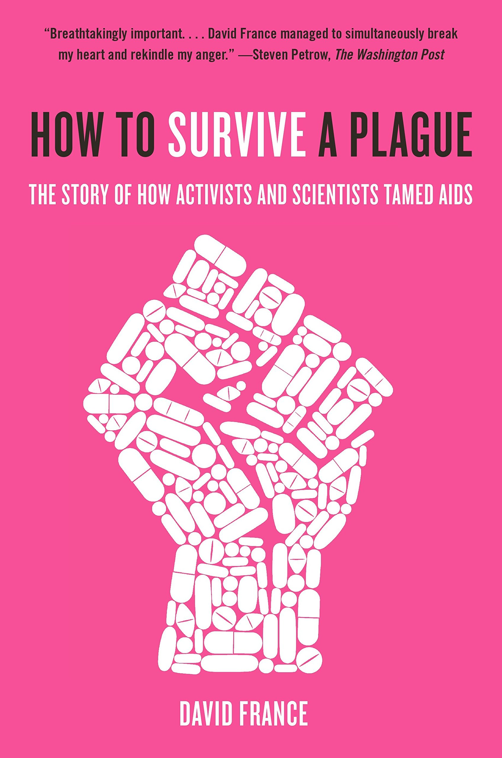 How to Survive a Plague: The Story of How Activists and Scientists Tamed  AIDS Paperback – Oct 3 2017