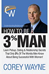How To Be A 3% Man, Winning The Heart Of The Woman Of Your Dreams Kindle Edition