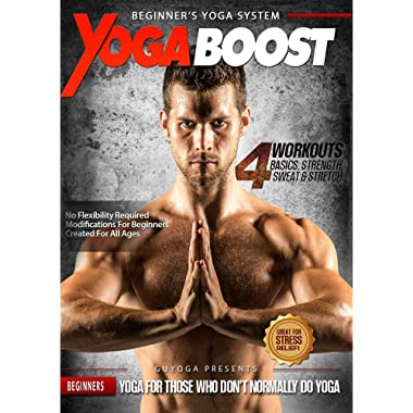 Yoga Boost: Beginner's Yoga System For Men And Women Who Don't Normally Do Yoga. Build Muscle, Lose Weight, Soothe Sore Muscles, and Relieve Stress
