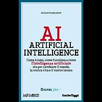 AI Artificial Intelligence: Come è nata, come funziona e come l'Intelligenza Artificiale sta per cambiare il mondo, la vostra vita e il vostro lavoro.
