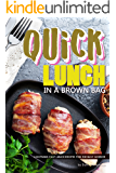 Quick Lunch in a Brown Bag: Lightning Fast Lunch Recipes for The Busy Worker