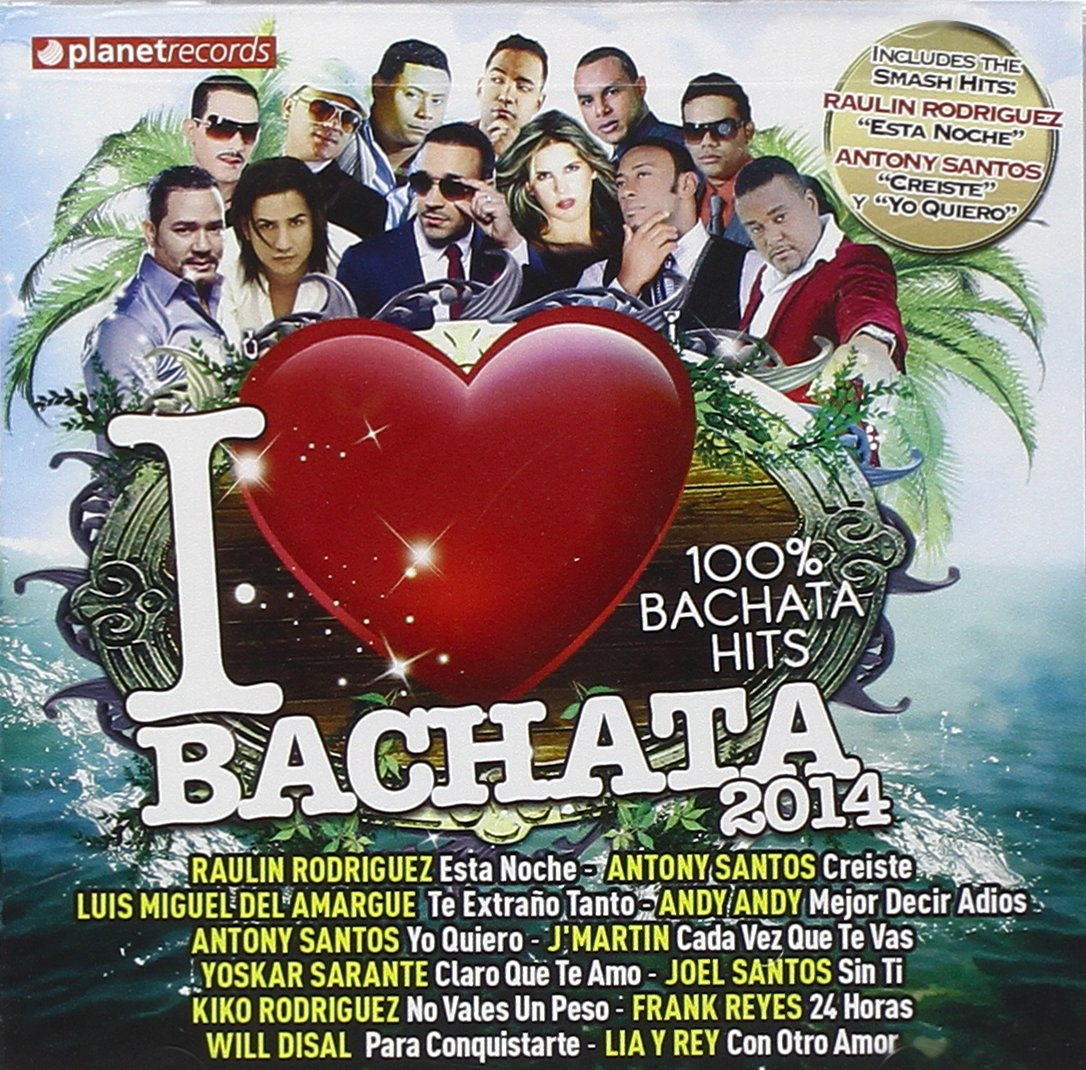 I Love Bachata 2014: 100% Dominican Bachata Hits