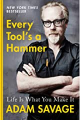 Every Tool's a Hammer: Life Is What You Make It Kindle Edition