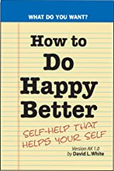 How to Do Happy Better: Getting Down to Business Kindle Edition