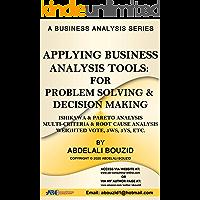 Applying Business Analysis Tools For Problem Solving & Decision Making: : Ishikawa & Pareto Analysis, Multi-Criteria…
