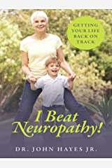 I Beat Neuropathy! Getting Your Life Back On Track Kindle Edition