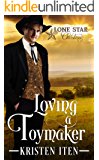 Loving a Toymaker: A Lone Star Christmas (Lone Star Love Stories Book 3)