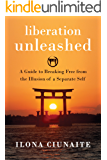 Liberation Unleashed: A Guide to Breaking Free from the Illusion of a Separate Self