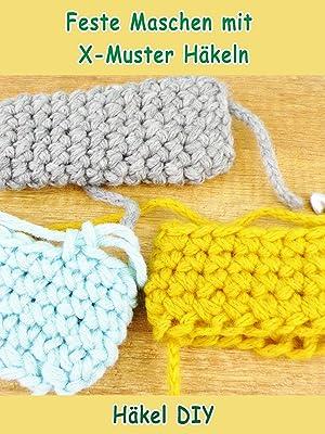 Amazon.de: Clip: Feste Maschen mit X-Muster Häkeln - Häkel DIY ...