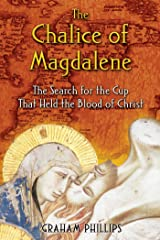 The Chalice of Magdalene: The Search for the Cup That Held the Blood of Christ Kindle Edition