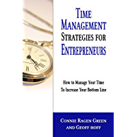 Time Management Strategies for Entrepreneurs: How to Manage Your Time to Increase Your Bottom Line (English Edition)