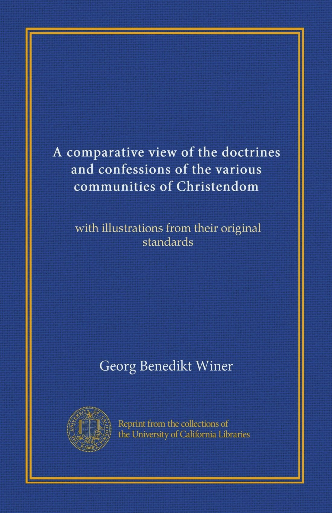 Read Online A comparative view of the doctrines and confessions of the various communities of Christendom: with illustrations from their original standards pdf epub
