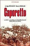 Caporetto: 24 ottobre - 12 novembre 1917: storia della più grande disfatta dell'esercito italiano (Italian Edition)