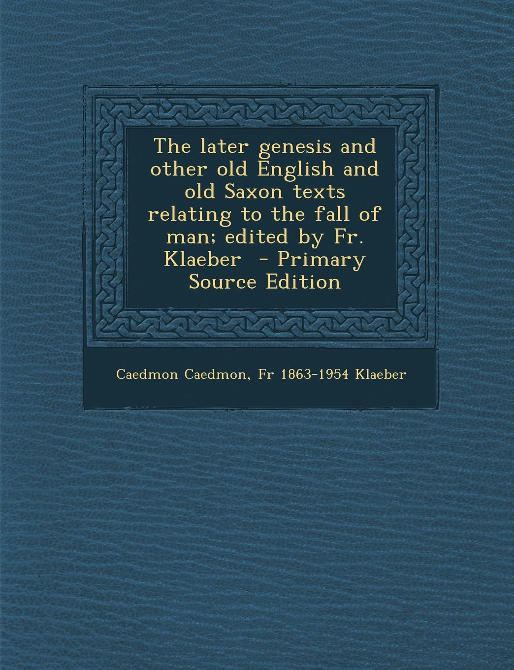 Read Online The later genesis and other old English and old Saxon texts relating to the fall of man; edited by Fr. Klaeber  - Primary Source Edition pdf