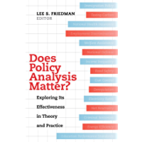 Does Policy Analysis Matter?: Exploring Its Effectiveness in Theory and Practice (Wildavsky Forum Series Book 10…