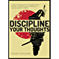 Discipline Your Thoughts: Uncover The Origins of Your Thoughts, Correct Common Thinking Errors, and Critically and Logically Assess Your Beliefs (English Edition)