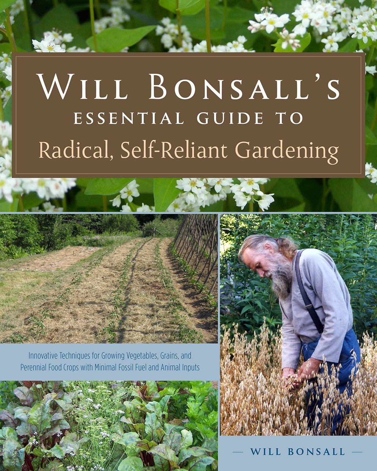 Will Bonsall's Essential Guide to Radical, Self-Reliant Gardening: Innovative Techniques for Growing Vegetables, Grains, and Perennial Food Crops with Minimal Fossil Fuel and Animal Inputs pdf epub