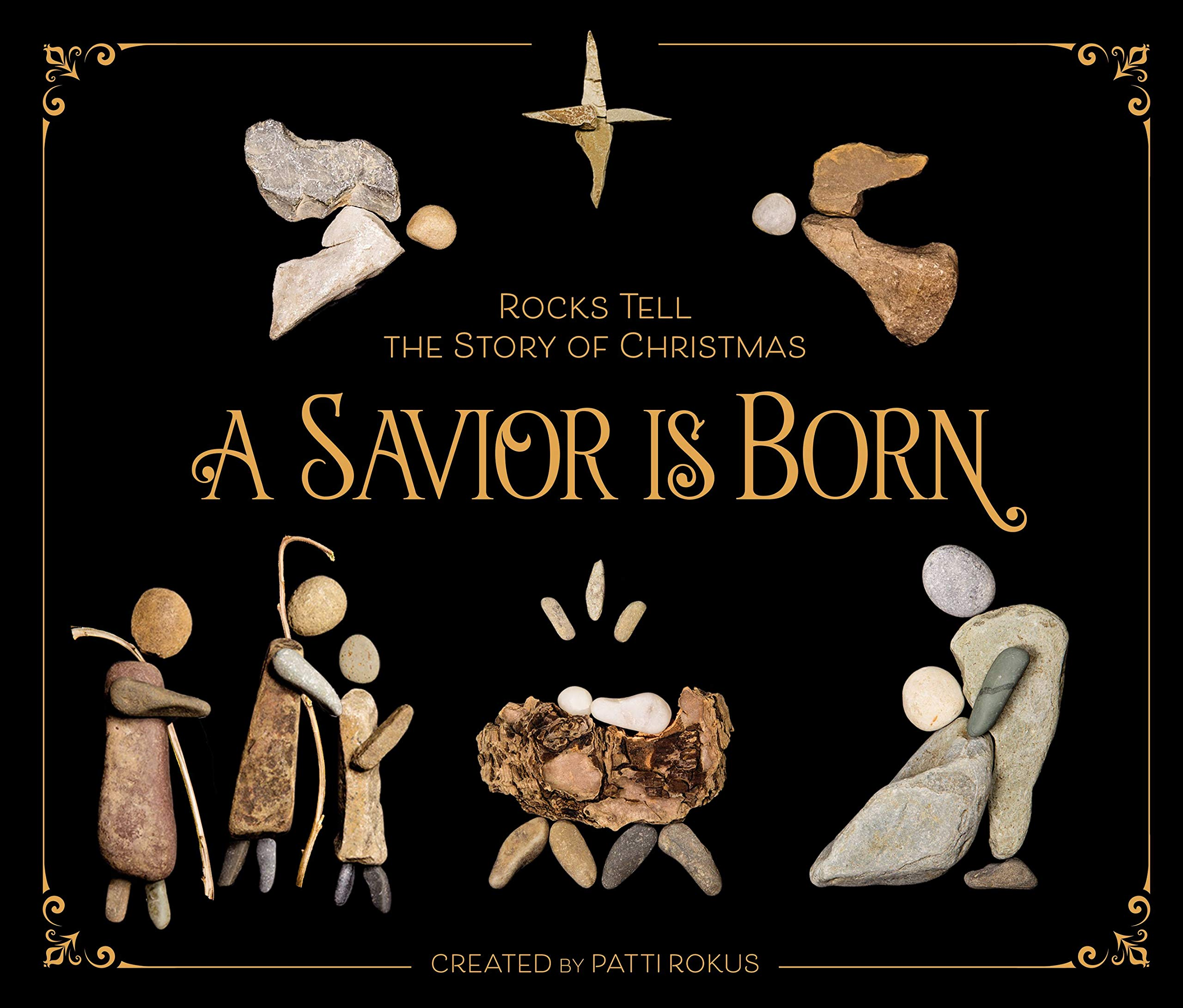 2ae4ff01d2e2 A Savior Is Born: Rocks Tell the Story of Christmas: Patti Rokus ...