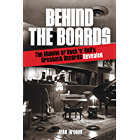 Behind the Boards: The Making of Rock 'n' Roll's Greatest Records Revealed (Music Pro Guides) (English Edition)