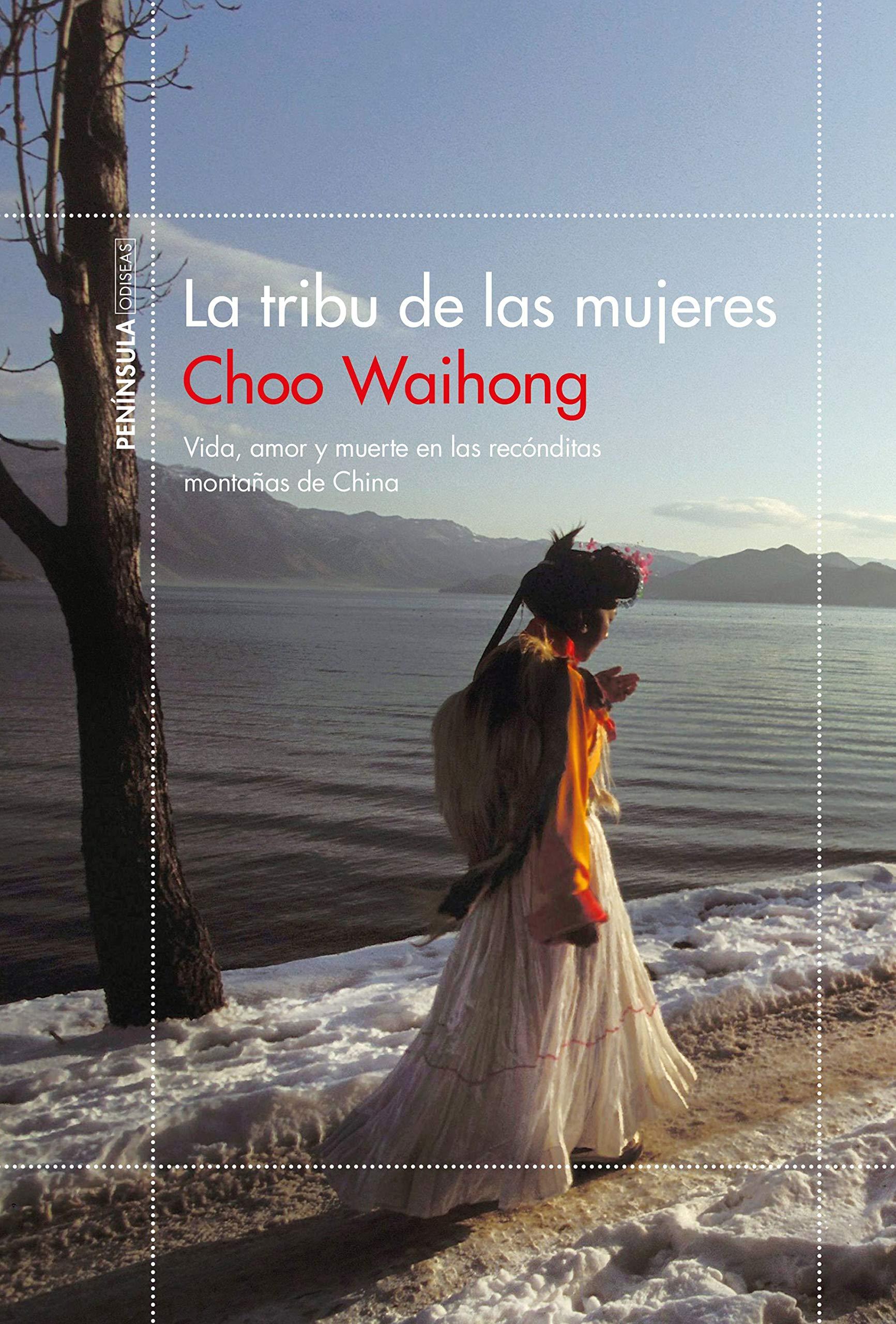 La tribu de las mujeres: Vida, amor y muerte en las recónditas montañas de China (ODISEAS) Tapa blanda – 30 oct 2018 Choo Waihong Andrea Montero Cusset Ediciones Península 8499427421