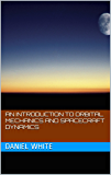 An Introduction to Orbital Mechanics and Spacecraft Dynamics