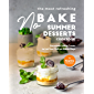 The Most Refreshing No-Bake Summer Desserts Cookbook: Decadent Sweet Treats to Let You Chill on Warm Days
