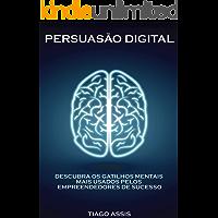 Persuasão Digital: Descubra Os Gatilhos Mentais Mais Usados Pelos Empreendedores de Sucesso