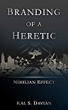 Branding of a Heretic (Nihilian Effect Book 1)