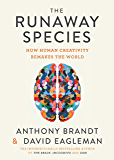The Runaway Species: How Human Creativity Remakes the World (English Edition)