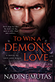 To Win a Demon's Love: A Novel of Love and Magic