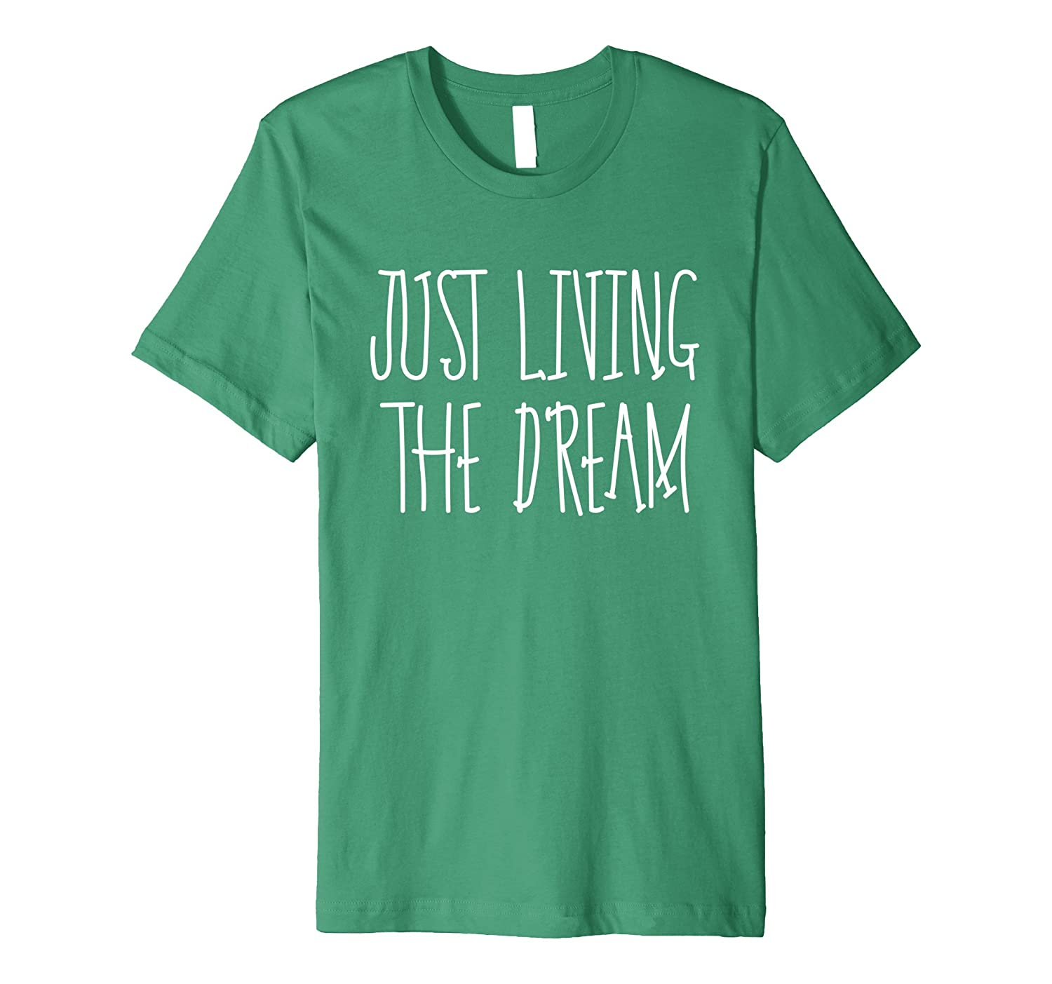 00d8ab766e3 Just Living The Dream – Inspirational Quote T-Shirt-PL – Polozatee