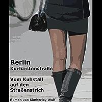 Berlin Kurfürstenstraße - Vom Kuhstall auf den Straßenstrich: Meine Zeit als Hure auf dem Straßenstrich - Geschichte einer Prostituierten