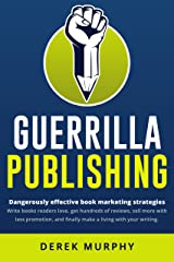 Guerrilla Publishing: a sleaze-free guide to writing and book marketing Kindle Edition