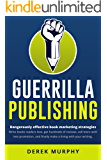 Guerrilla Publishing: Dangerously Effective Writing and Book Marketing Strategies (English Edition)