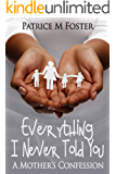 Everything I Never Told You: A Mother's Confession