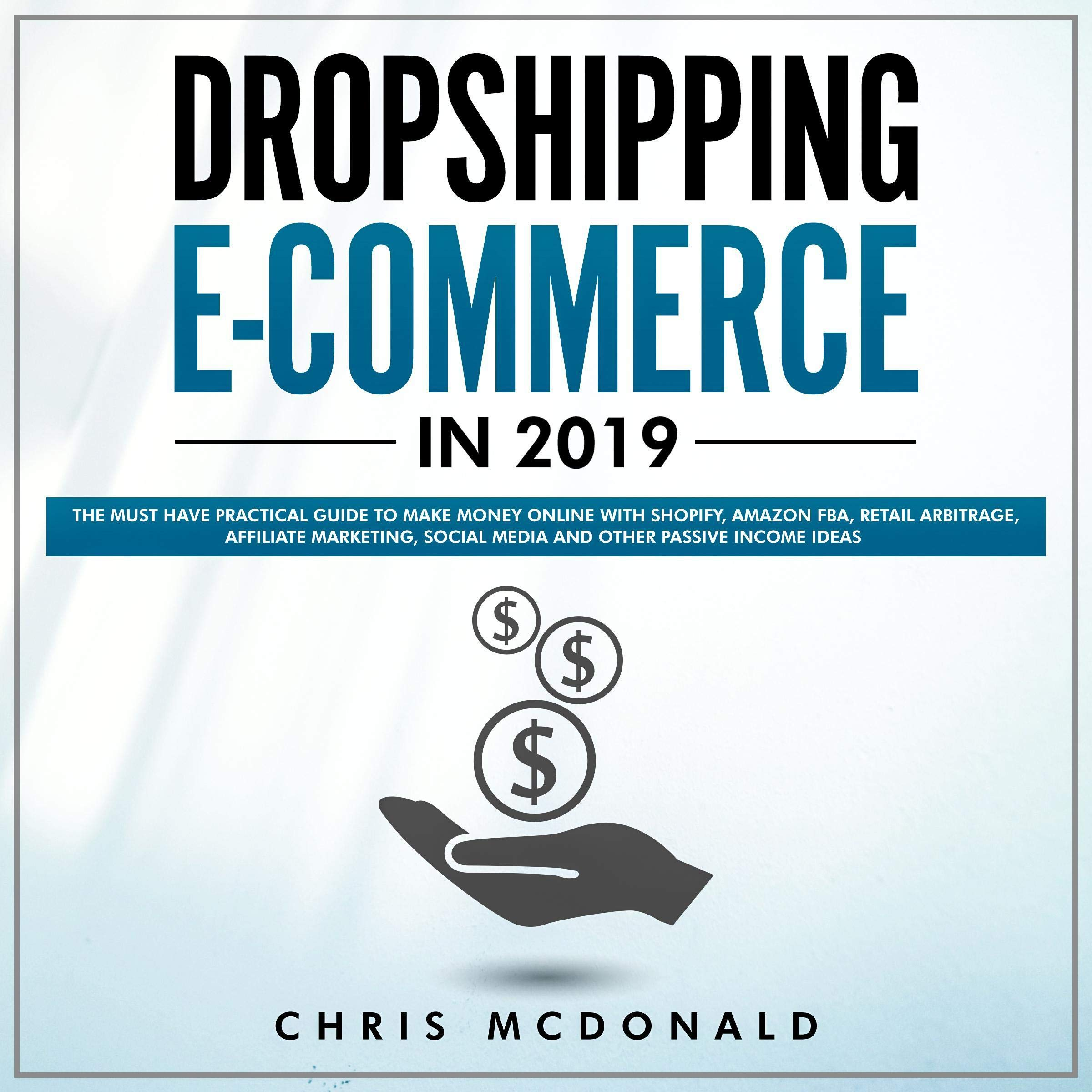 Dropshipping E Commerce In 2019  The Must Have Practical Guide To Make Money Online With Shopify Amazon FBA Retail Arbitrage Affiliate Marketing Social Media And Other Passive Income Ideas