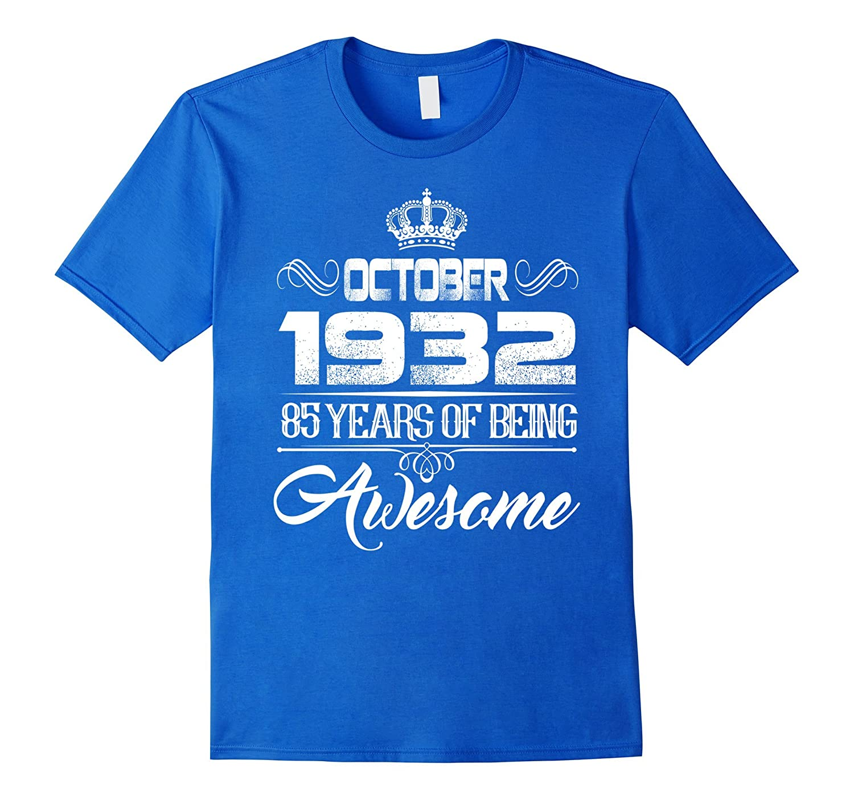 October 1932 85th Birthday Gift Idea 85 Yrs Old Bday T Shirt FL