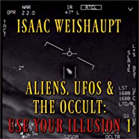 Aliens, UFOs & the Occult: Use Your Illusion I: UAP Disclosure, Spiritual Warfare and Manifesting Extraterrestrials…