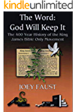 The Word: God Will Keep It! The 400 Year History of the King James Bible Only Movement