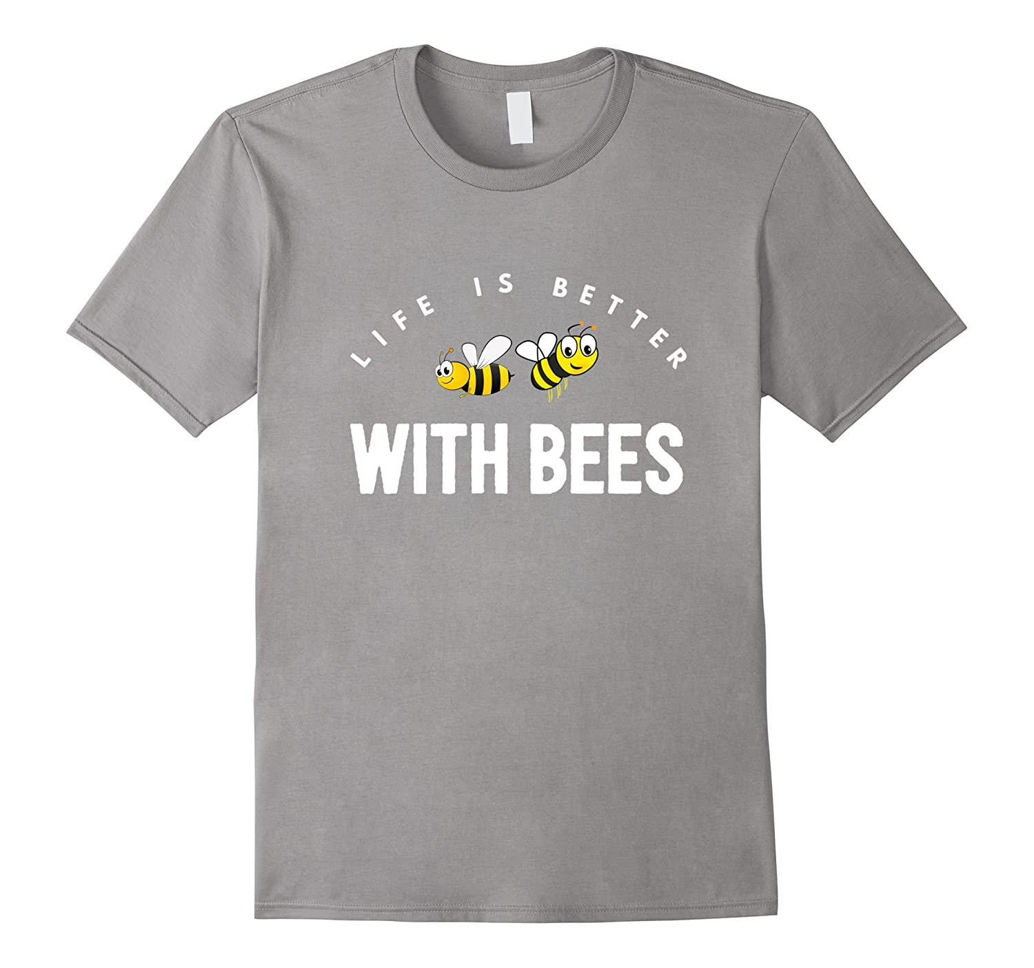 Life is better with bees beekeepers best funny gift t-shirt