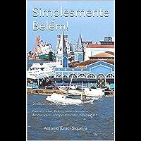 Simplesmente Belém!: 2ª edição revista e ampliada -  Poemas sobre Belém, seus encantos e desencantos, compostos entre 1980 a 2013