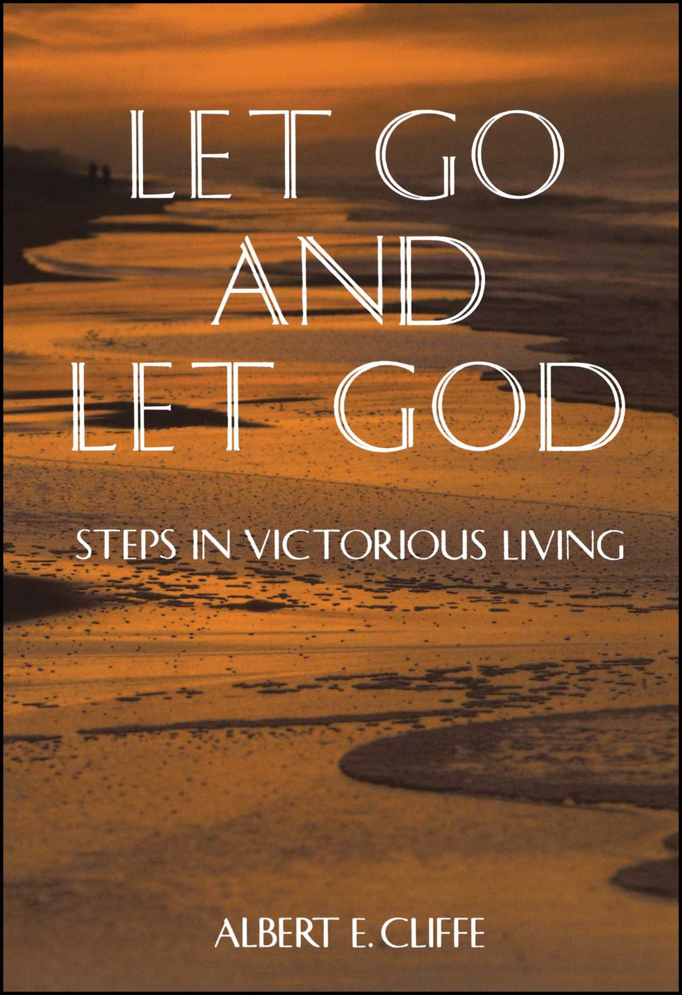 Let Go And Let God Steps In Victorious Living Albert E Cliffe